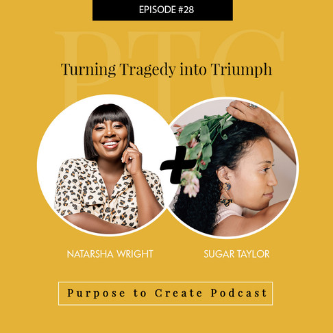 Purpose to Create Podcast Episode 28: Turning Tragedy Into Triumph