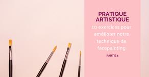 10 exercices à pratiquer pour améliorer notre technique de facepainting (partie 1)