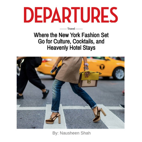 Departures: Where the New York Fashion Set Go for Culture, Cocktails, and Heavenly Hotel Stays