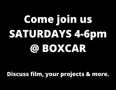 Come join us SATURDAYS 4-6pm _ BOXCAR Discuss film, your projects & more..png