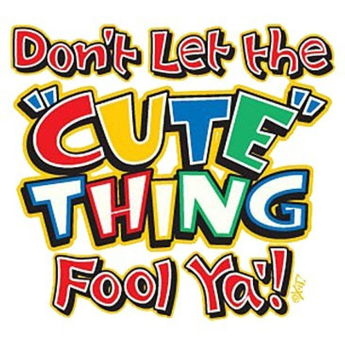 """Iron-On """"Don't Let The Cute Thing"""""""