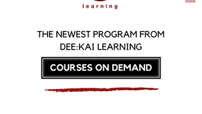 COURSES ON DEMAND - The Newest Program From Dee:Kai Learning