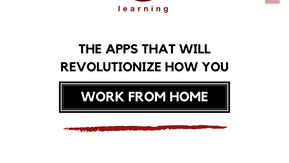 THE APPS THAT WILL REVOLUTIONIZE HOW YOU WORK FROM HOME