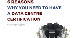6 REASONS WHY YOU NEED TO HAVE A DATA CENTRE CERTIFICATION
