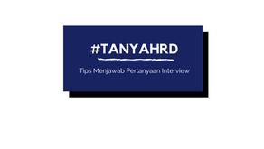 tips menjawab pertanyaan interview hrd