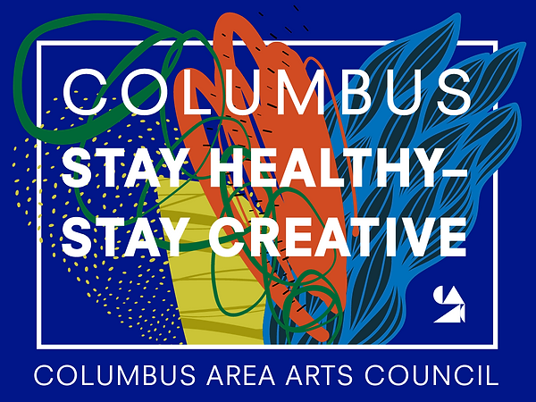 """Graphic with abstract floral imagery on a dark blue background and the words """"Columbus, Stay Healthy–Stay Creative"""" and at the bottom, """"Columbus Area Arts Council"""""""