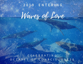 2019 Entering Waves of Love celebrating  octaves of consciousness