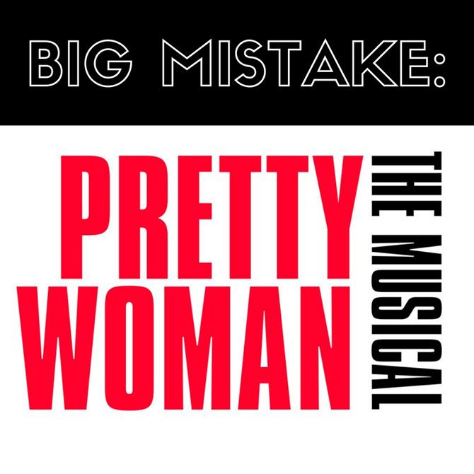 Big Mistake. Huge: Pretty Woman The Musical