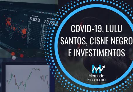 COVID-19, Lulu Santos, Cisne Negro e Investimentos