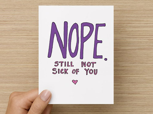 Nope Still Not Sick of You Folded Greeting Card