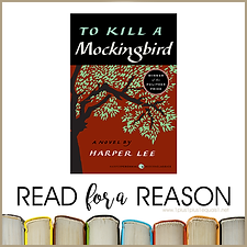 Read for a Reason To Kill a Mockingbird.