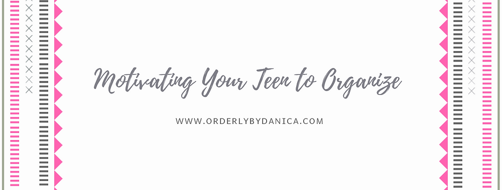 Motivating Your Teen to Organize