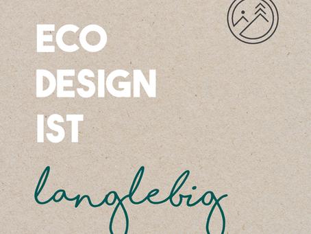 Nachhaltiges / Eco Design ist langlebig