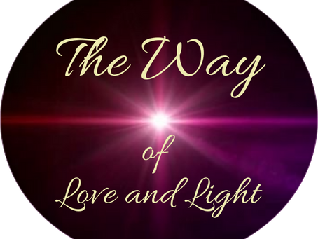 The Way of Love and Light - 'death' is Unreal. . .