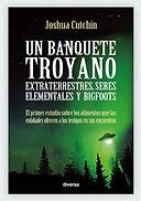 Libr Un banquete troyan. Extraterrestres, seres elementals y bigfoots