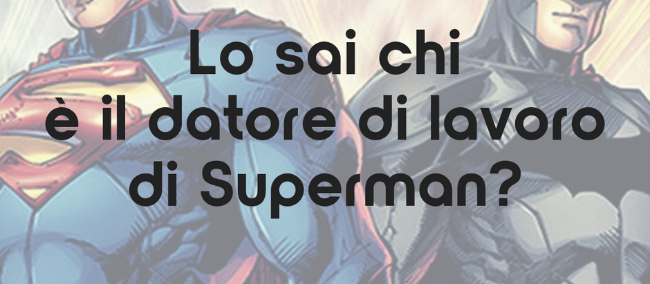 Lo sai chi è il datore di lavoro di Superman?