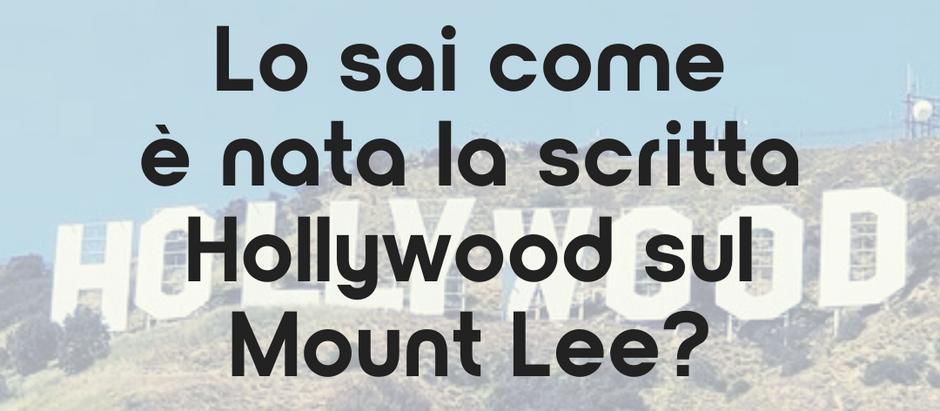 Lo sai come è nata la scritta Hollywood sul Mount Lee?
