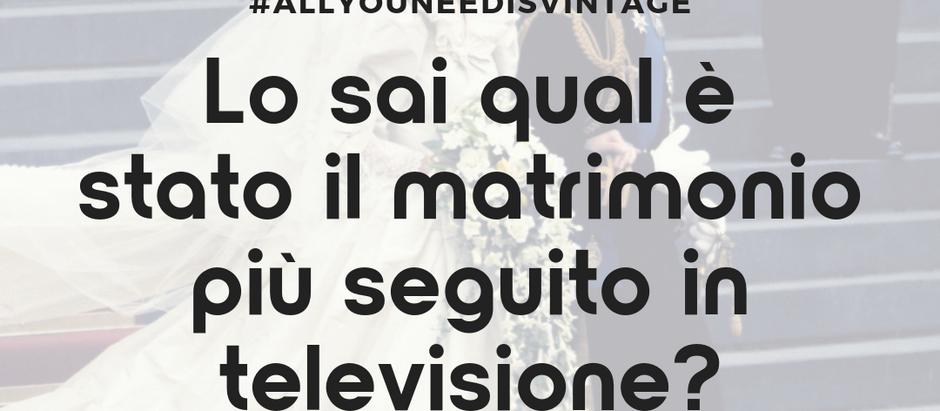 Lo sai qual è stato il matrimonio più seguito in televisione?