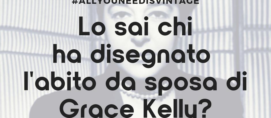 Lo sai chi ha disegnato l'abito da sposa di Grace Kelly?