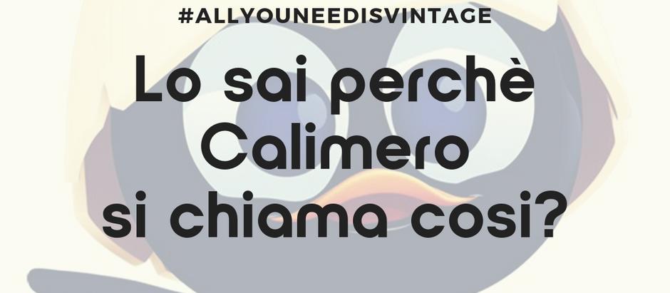 Lo sai perchè Calimero si chiama cosi?