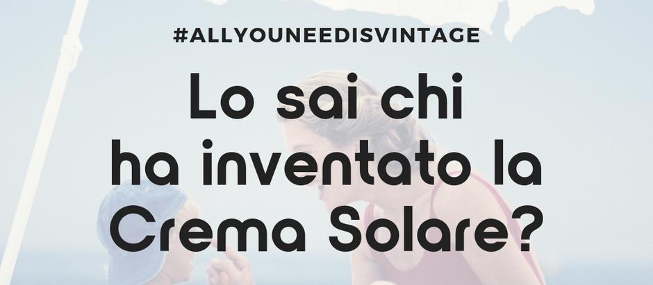 Lo sai chi ha inventato la Crema Solare?