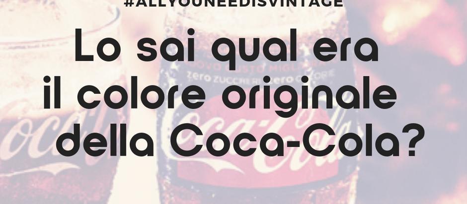 Lo sai qual era il colore della Coca-Cola?