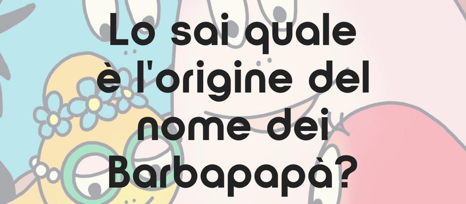 Lo sai quale è l'origine del nome dei Barbapapà?