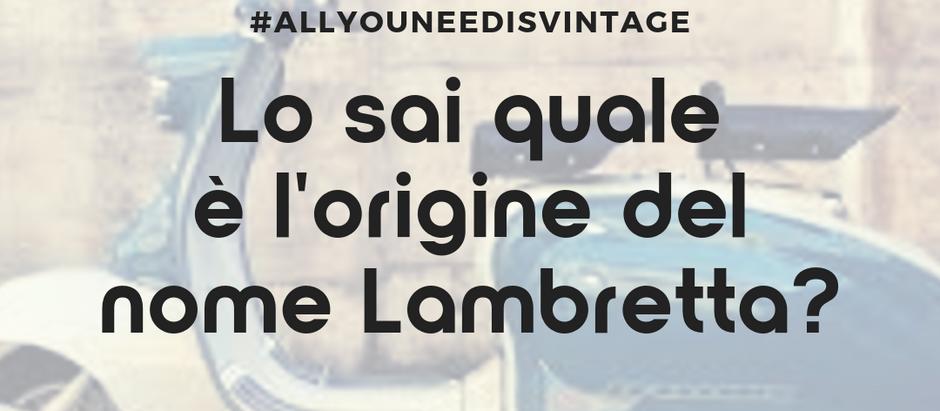Lo sai quale è l'origine del nome Lambretta?