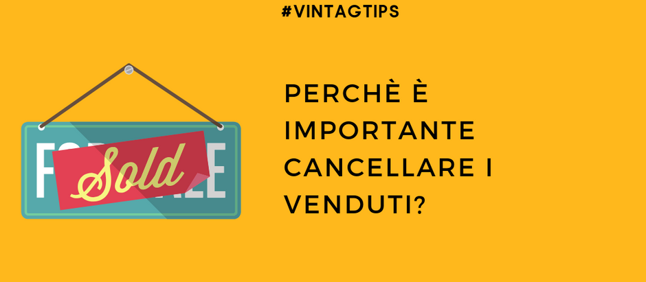 Perchè è importante cancellare i venduti?
