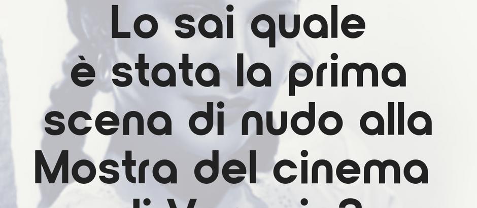 Lo sai quale è stata la prima scena di nudo alla Mostra del cinema di Venezia?