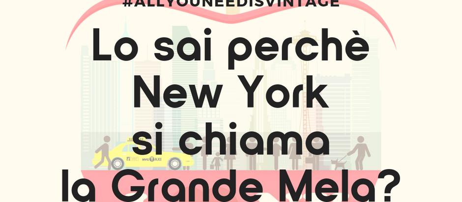 Lo sai perchè New York si chiama la Grande Mela?