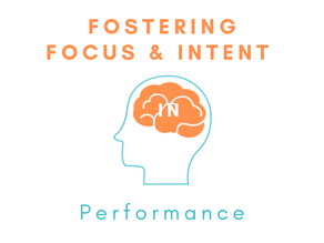 Fostering Focus & Intent in Performance