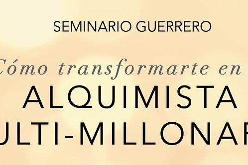 Seminario Guerrero. Cómo transformarte en el Alquimista Multi-Millonario