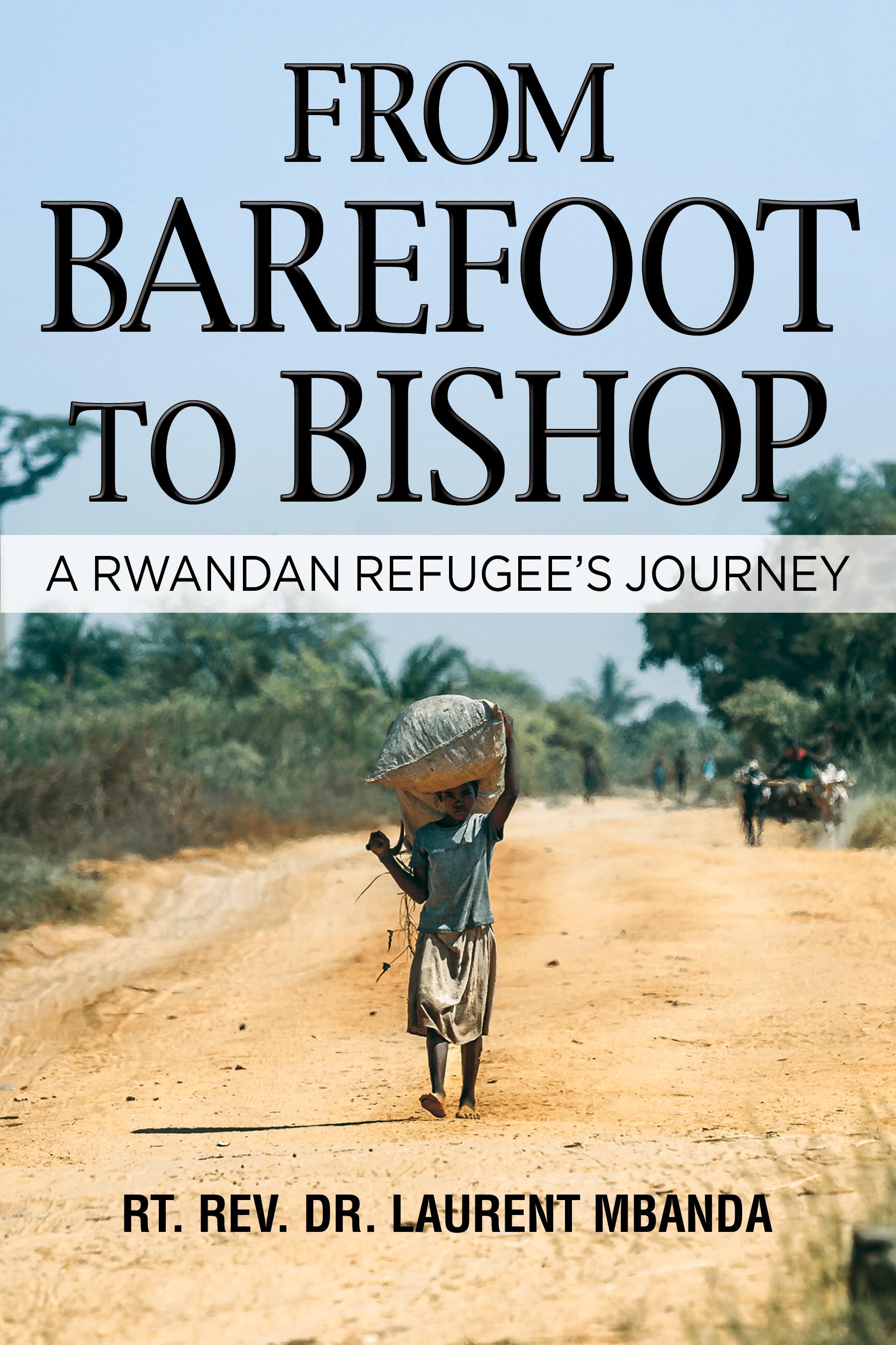 From Barefoot To Bishop A Rwandan Refugee Journey.jpg