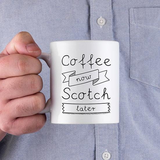 Coffee Now Scotch Later Coffee Mug -Father's Day