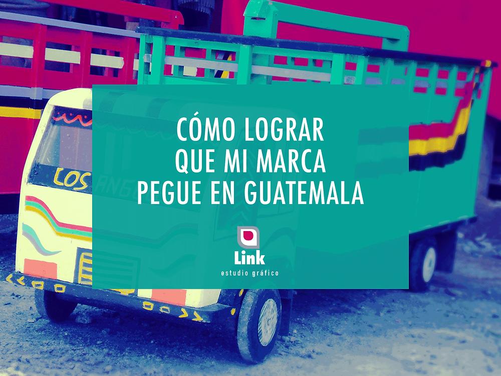 Que mi marca pegue en Guatemala