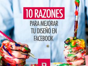 10 Razones para mejorar tu diseño en Facebook