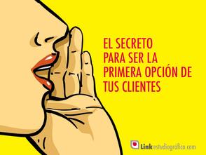 El secreto para ser la primera opción de tus clientes