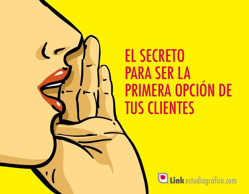 Secreto para ser la primera opción de mi cliente