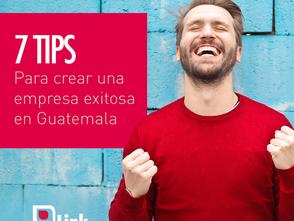 7 Tips para crear una empresa exitosa en Guatemala