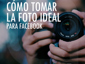 Cómo tomar la foto ideal para facebook