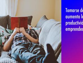 Tomarse descansos aumenta la productividad del emprendedor