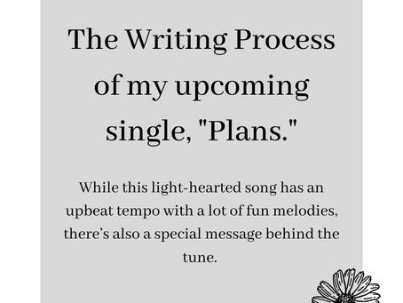 """The Writing Process of My Upcoming Single, """"Plans."""""""