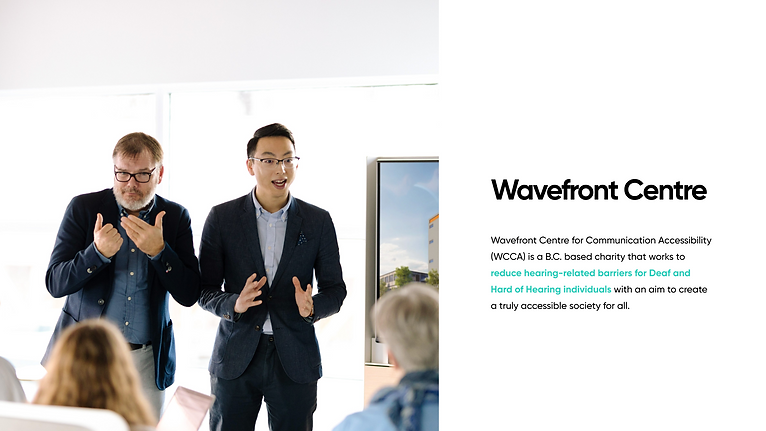 Wavefront Centre: Wavefront Centre for Communication Accessibility (WCCA) is a B.C. based charity that works to reduce hearing-related barriers for Deaf and Hard of Hearing individuals with an aim to create a truly accessible society for all.