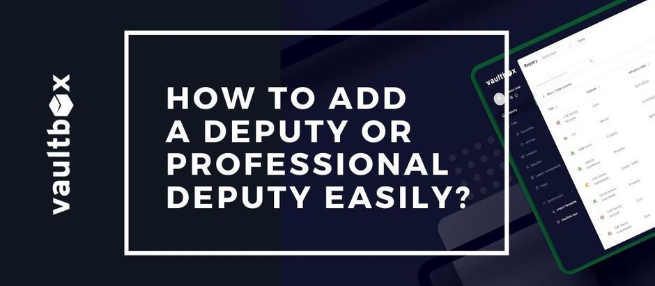 How to add a deputy or professional deputy easily?