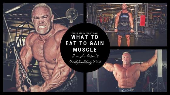 what to eat to gain muscle, bodybuilding diet, jon andersen diet, muscle gain diet, men's physique diet, deep water method