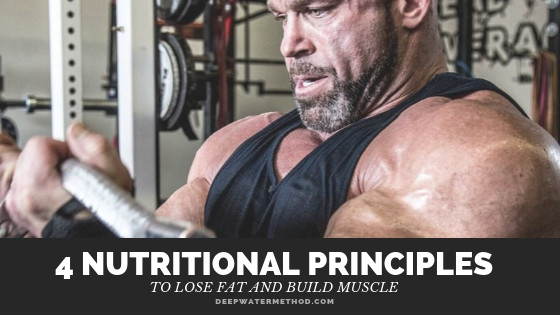 4 nutritional principles to lose fat and build muscle, bodybuilding nutrition, deepwater nutrition, deep water nutrition, how to build muscle, nutritional principles
