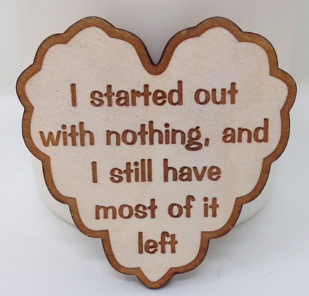 Ruffled Heart Sayings - I started out with Nothing....