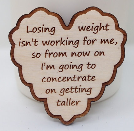Ruffled Heart Sayings - Losing Weight isn't working for me...