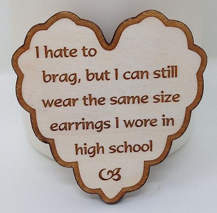 Ruffled Heart Sayings - I Hate to Brag....